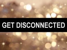 Get Disconnected