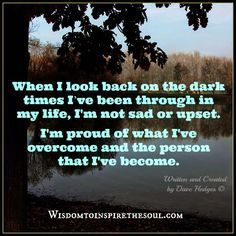 Wisdom To Inspire The Soul: I'm proud of the person that I've become.