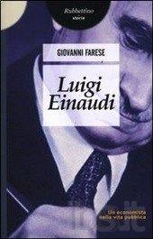 """""""A che cosa servono gli economisti, se oggi stanno zitti, quando una grave questione si impone al Paese?"""" Luigi Einaudi (1874-1961)."""