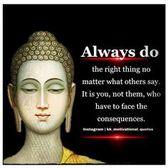 Always do the right no matter what others say it is you, not them who have to face the consequences. Best Templates, Blogger Templates, Website Template, How To Look Pretty, Buddha, Motivational Quotes, Sayings, Face, Instagram