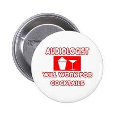 Audiologist ... Will Work For Cocktails Button