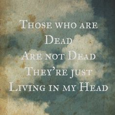 """42"", Coldplay  those who are dead are not dead they're just living in my head"