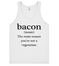 Bacon(noun) the main reason you`re not a vegetarian tank top t shirt – Shirtoopia