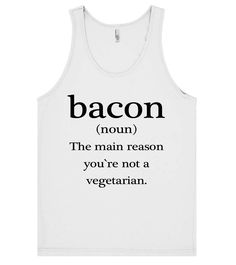 Bacon(noun) the main reason you`re not a vegetarian tank top t shirt – Shirtoopia
