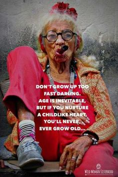 Stay wild Don't grow up too fast darling. Age is inevitable, but if you nurture a childlike heart, you'll never, ever grow old. Estilo Hippie, Advanced Style, Young At Heart, Looks Cool, Old Women, Make Me Smile, Funny Quotes, People, Ageing