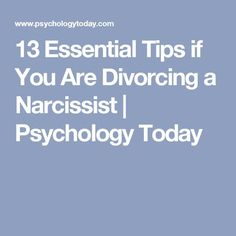 13 Essential Tips if You Are Divorcing a Narcissist   Psychology Today
