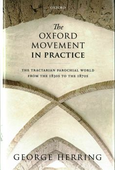 The Oxford Movement in Practice: The Tractarian Parochial Worlds from the 1830s to the 1870s