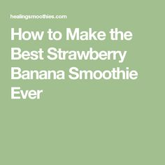 How to Make the Best Strawberry Banana Smoothie Ever