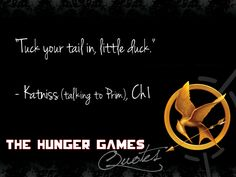 due to the events in 'Mockingjay', this phrase gives me chills now.