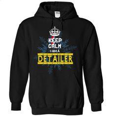 Keep Calm I am a detailer  T Shirt, Hoodie, Sweatshirts - custom made shirts #shirt #T-Shirts