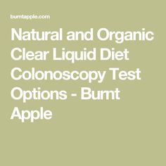 Natural and Organic Clear Liquid Diet Colonoscopy Test Options - Burnt Apple