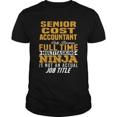 SENIOR COST ACCOUNTANT BECAUSE FULL TIME MULTI TASKING NINJA IS NOT AN ACTUAL JOB TITLE T-SHIRT, HOODIE T-SHIRTS, HOODIES ( ==► Shopping Now) #Senior #Cost #Accountant #shirts #tshirt #hoodie #sweatshirt #fashion #style