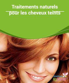 Traitements naturels pour les #cheveux teints   Nous vous présentons quelques-uns des #traitements pour cheveux #teints les plus efficaces et #naturels qui existent.