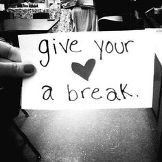 Give Your Heart a Break ...