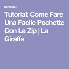 Tutorial: Come Fare Una Facile Pochette Con La Zip | La Giraffa