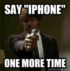 Say iphone one more time