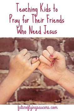 We need to raise up a generation that desires to bring others into a relationship with Jesus. How to teach our kids to pray for friends who need Jesus. ~ futureflyingsaucers.com