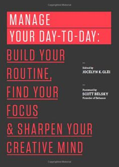 Manage Your Day-to-Day: Build Your Routine, Find Your Focus, and Sharpen Your Creative Mind (The 99U Book Series) by Jocelyn K. Glei.  Cover image from amazon.com.  Click the cover image to check out or request the non-fiction kindle