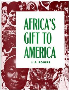 """""""Africa's Gift to America"""" By J.A. Rogers"""