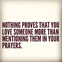 praying for theses you love is the most important thing ever! i pray for all my friends and family every night