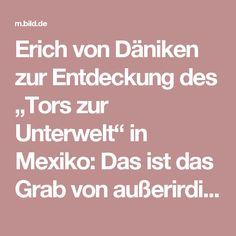 """Erich von Däniken zur Entdeckung des """"Tors zur Unterwelt"""" in Mexiko: Das ist das Grab von außerirdischen Göttern  - News Ausland - Bild.de"""