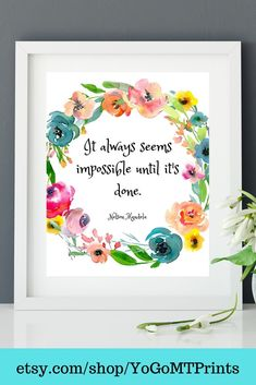 It always seems impossible until it's done-Nelson Mandela printable wall print. Don't wait for the mail, just purchase and print!#printalbe #wallprint #wallquote #homedecor #officedecor #nurserydecor #inspirationalquote #motivationalquote #nelsonmandelaquote