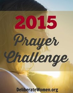 Okay! Here it is! The 2015 Challenge I am posing to the Deliberate Women Team and all of you, our DW readers! It's a Prayer Challenge! I { Mandy } am not so great at praying. I don't get up early, I....