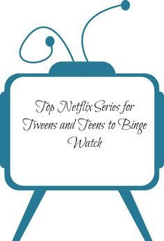 Top Netflix Series for Tweens and Teens to Binge Watch