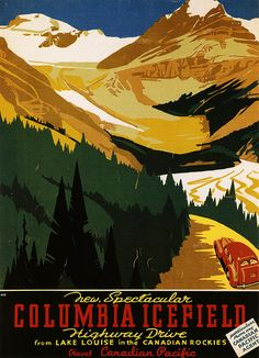 Vintage Travel Vintage poster promoting road travel to the Columbia Icefield (in the Canadian Rockies) - 1938 poster design by Charles Greenwood. Old Poster, Retro Poster, Vintage Poster, Vintage Travel Posters, Vintage Advertisements, Vintage Ads, Vintage Postcards, Travel Ads, Travel Photos