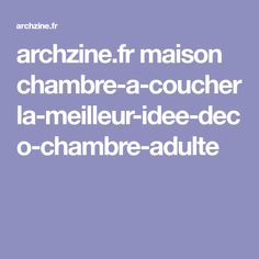 archzine.fr maison chambre-a-coucher la-meilleur-idee-deco-chambre-adulte