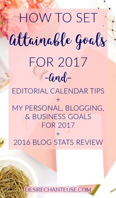 Need tips on how to set attainable goals for 2017? Or tips for using an editorial calendar for your blog? This inspirational blog post is for you! | Also included: personal, business, and blogging goals to inspire you. | by Desire Chanteuse, Alabama fashion/beauty/lifestyle blogger | New Years Resolutions inspiration