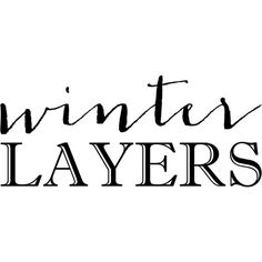 Winter Layers text ❤ liked on Polyvore featuring text, words, filler, phrase, winter, quotes and saying