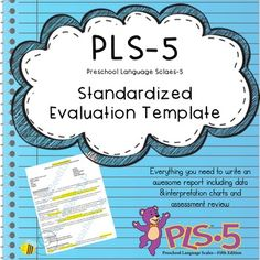 This is a word file evaluation template for the Preschool Language Scales-5.Simply plug in your student's personal information and assessment data and your all set! Such a time saver for new clinicians!!! Make a great impression with this finely detailed report.