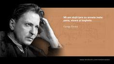Mi-am slujit tara cu armele mele: pana, vioara si bagheta -- George Enescu Romanian People, Alba, Before Us, My Father, Good To Know, Language, Success, Wisdom, Inspire