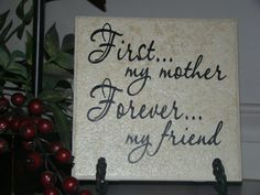 First My Mother, Forever My Friend...Mother's Day Saying-Gift on Tile- Vinyl Lettering on Etsy, $10.00