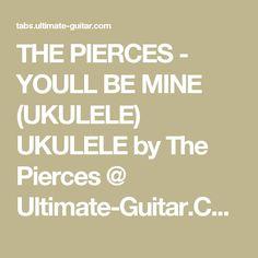 THE PIERCES - YOULL BE MINE (UKULELE) UKULELE by The Pierces @ Ultimate-Guitar.Com