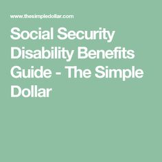 Social Security Disability Benefits Guide - The Simple Dollar