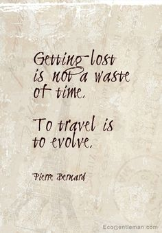 ♂ Quotes about travel and lost by Pierre Bernard - Getting lost is not a waste of time To travel is to evolve.