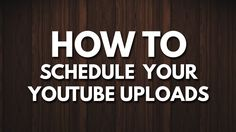 How to Schedule Videos to Post on Youtube