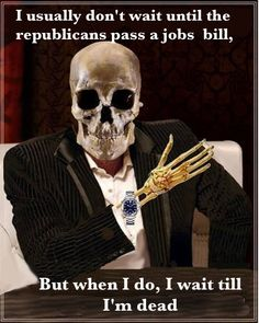 Republicans: we've been waiting for a jobs bill to come out of congress for 5 years and counting.