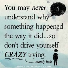 You may never understand....don't go crazy trying.