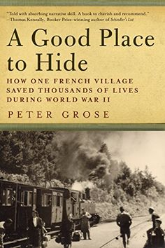A Good Place to Hide: How One French Community Saved Thousands of Lives in World War II by Peter Grose (3881kb/352p) #Kindle