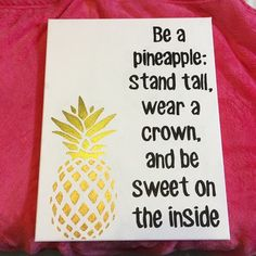 See the pineapple. Breath the pineapple. Become the pineapple .lol