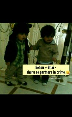 Just like me and my brother