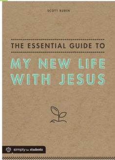 The Essential Guide to My New Life with Jesus by Scott Rubin now available for purchase!