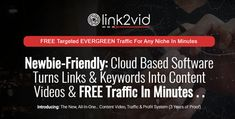 Turn Any Link or Keyword Into Video Instantly. PLUS: Our Step by Step Formula. Drive 100% Free traffic from Google - Starting Today. Evergreen Ranking & Traffic. No Websites, Domains or Additional Cost Required. Simple 4 Step Software - 100% Newbie Friendly. Get Full Access to LINK2VID Today with our 'New Release' Discount. Grab Full Access to LINK2VID Today... One Time Investment. If You Really Want to Make Money Online You Need Targeted Traffic Daily. Full System & 3 Years of Proof Included!