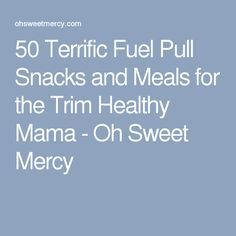 50 Terrific Fuel Pull Snacks and Meals for the Trim Healthy Mama - Oh Sweet Mercy