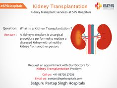 What is Kidney Transplantation? A kidney transplant is a surgical procedure performed to replace a diseased kidney with a healthy kidney from another person. Request an appointment with Our Doctors for  Kidney Transplantation Problem #kidneytransplanthospital #spshospitals #besthospitalinindia  http://www.spshospitals.com/transplant-specialized-programs.html