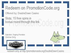 Slots: 15 free spins in the bonus round through this link.  coupon