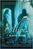 """Alice Liddell Hargreaves's life has been a richly woven tapestry: As a young woman, wife, mother, and widow, she's experienced intense passion, great privilege, and greater tragedy. But as she nears her eighty-first birthday, she knows that, to the world around her, she is and will always be only """"Alice.""""  (DONE: quite good and an interesting read)"""